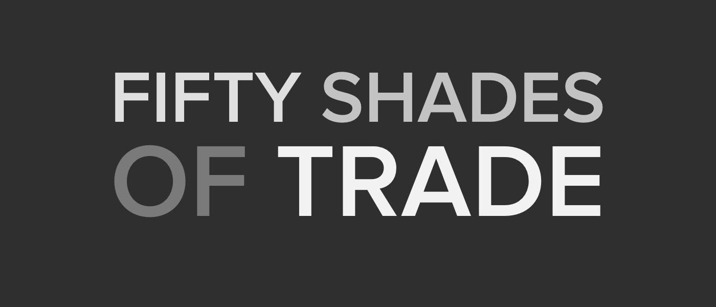 50 Shades of Trade